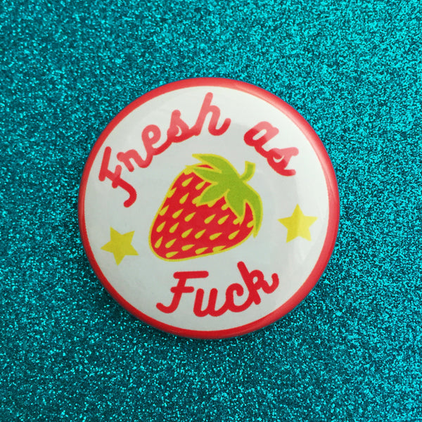Fresh As Fuck Button Badge - Hand Over Your Fairy Cakes - hoyfc.com