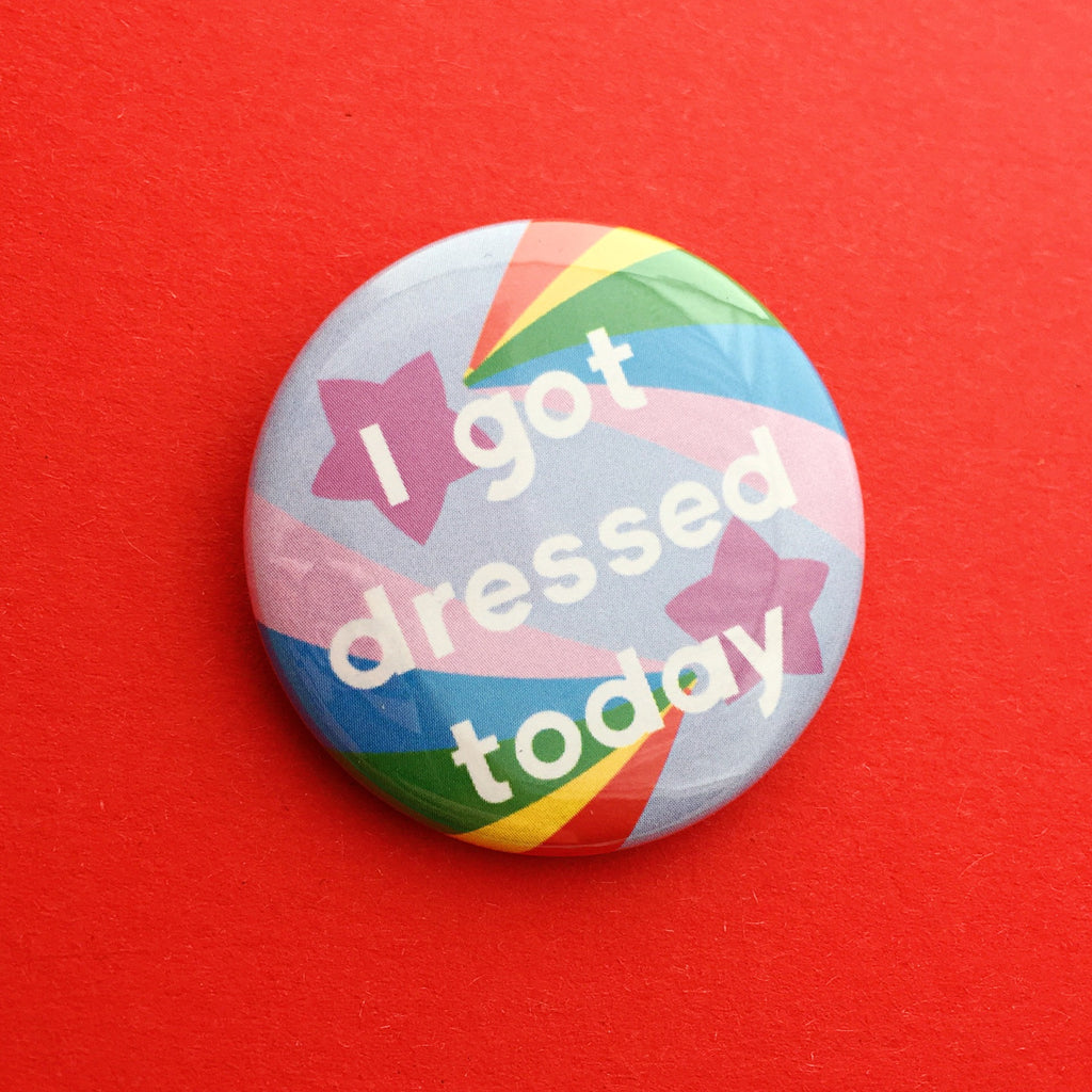 I Got Dressed Today Button Badge - Hand Over Your Fairy Cakes - hoyfc.com