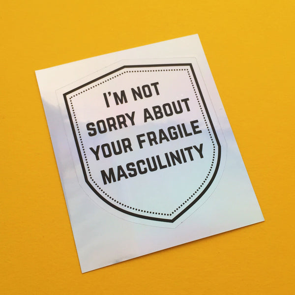 I'm Not Sorry About Your Fragile Masculinity Holographic Sticker - Hand Over Your Fairy Cakes - hoyfc.com