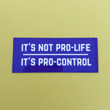 It's Not Pro-Life, It's Pro-Control Vinyl Sticker - Hand Over Your Fairy Cakes - hoyfc.com