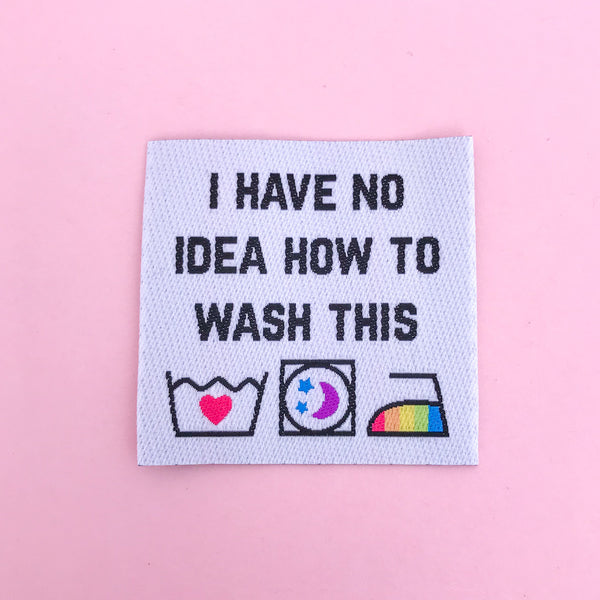 """I Have No Idea How To Wash This"" Clothing Label - Hand Over Your Fairy Cakes - hoyfc.com"