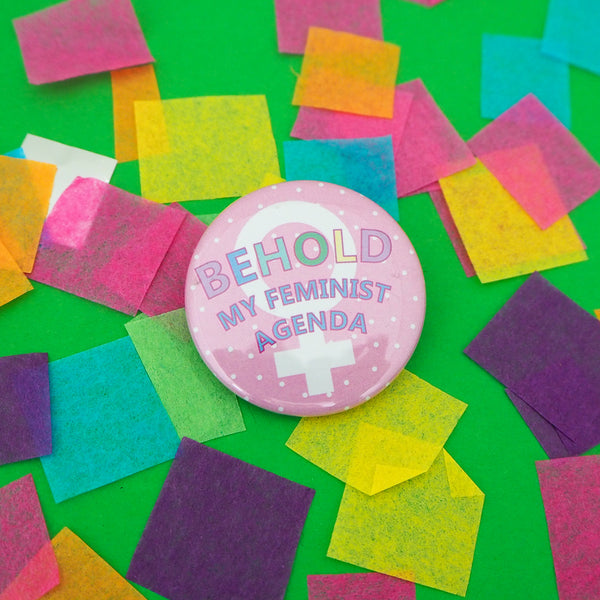 Behold My Feminist Agenda Button Badge - Hand Over Your Fairy Cakes - hoyfc.com