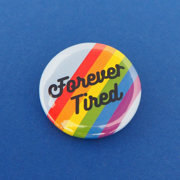 Forever Tired Button Badge - Hand Over Your Fairy Cakes - hoyfc.com