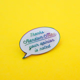 Thanks Random Man Your Opinion Is Noted Enamel Pin