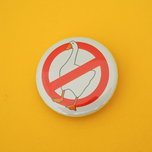 No Geese Button Badge - Hand Over Your Fairy Cakes - hoyfc.com