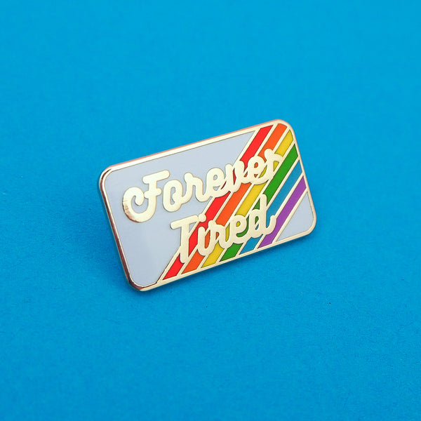 Forever Tired - Enamel Pin - Hand Over Your Fairy Cakes - hoyfc.com