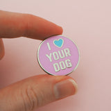 I Love Your Dog - Enamel Pin - Hand Over Your Fairy Cakes - hoyfc.com