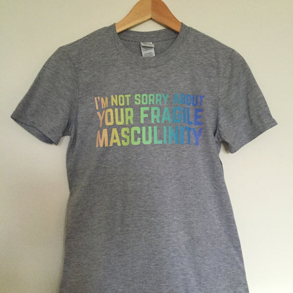 """I'm Not Sorry About Your Fragile Masculinity"" - T-Shirt - Hand Over Your Fairy Cakes - hoyfc.com"