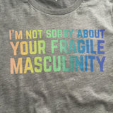 """I'm Not Sorry About Your Fragile Masculinity"" T-Shirt - Hand Over Your Fairy Cakes - hoyfc.com"