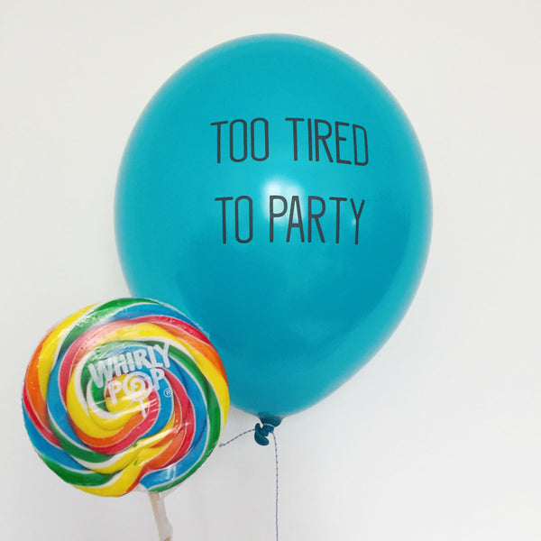 """Too Tired To Party"" Pack of Balloons"