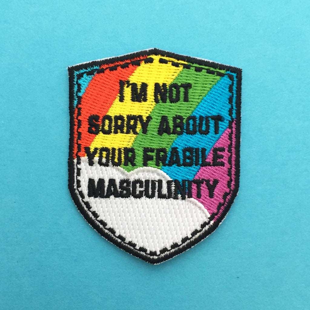 I'm Not Sorry About Your Fragile Masculinity Patch