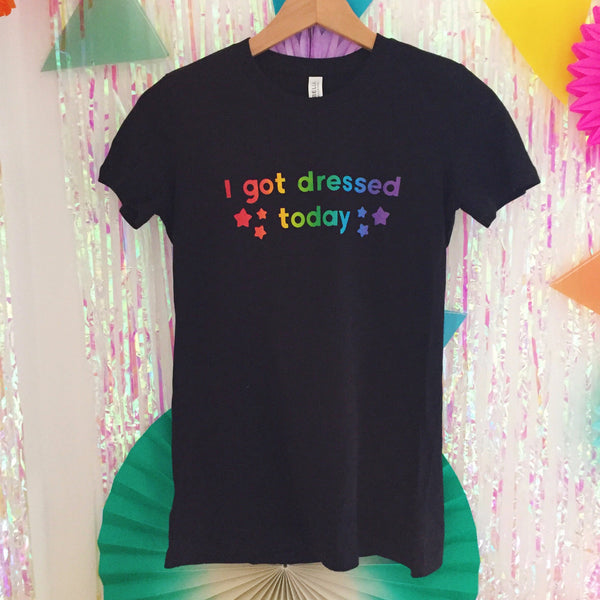 """I Got Dressed Today"" - T-Shirt - Hand Over Your Fairy Cakes - hoyfc.com"