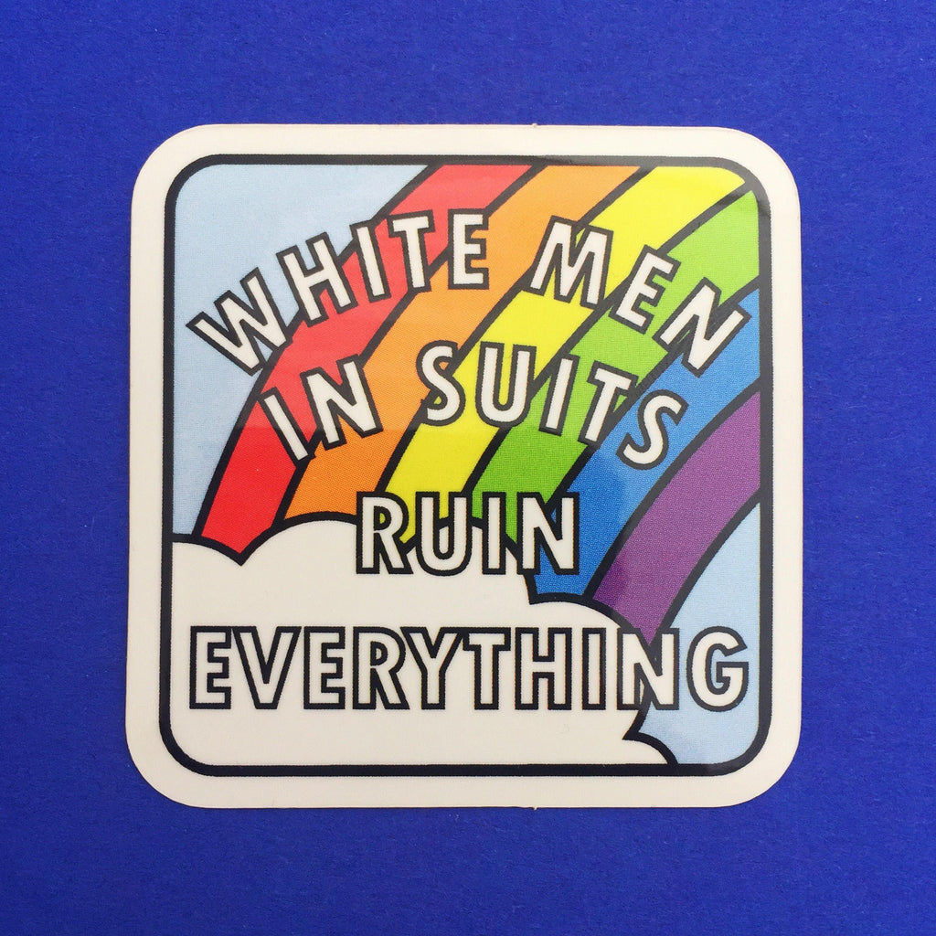 White Men In Suits Ruin Everything Rainbow Vinyl Sticker - Hand Over Your Fairy Cakes - hoyfc.com