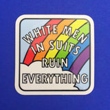 White Men In Suits Ruin Everything Rainbow Vinyl Sticker