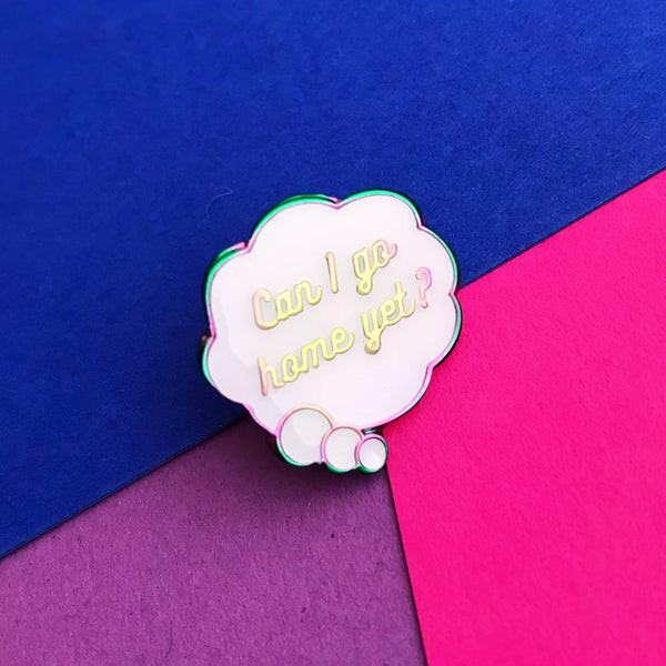 """Can I Go Home Yet?"" Enamel Pin - Hand Over Your Fairy Cakes - hoyfc.com"