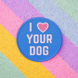 I Love Your Dog Patch