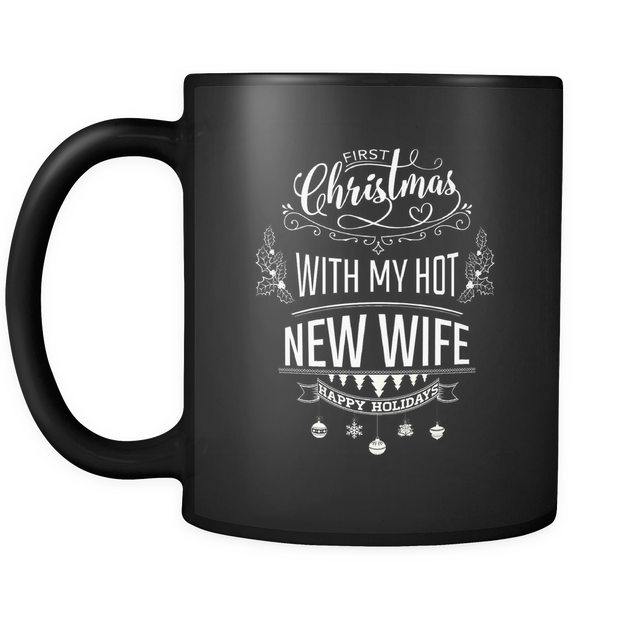Black Mug - First Christmas With My Hot New Wife