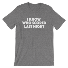 I Know Who Scored Last Night - Short Sleeve T-Shirt