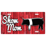 Show Mom Show Show Steer Heifer Pig Goat Car Tag Auto License Plate