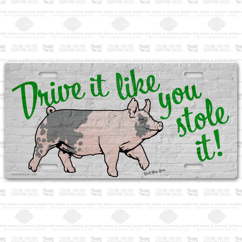 "Blue Butt Pig-""Drive It Like You Stole It"" License Plate"