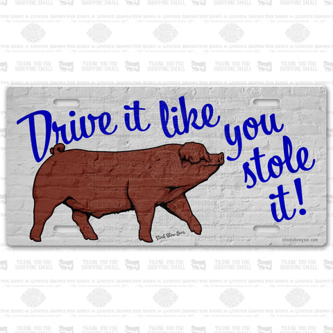"Duroc Pig-""Drive It Like You Stole It"" License Plate"
