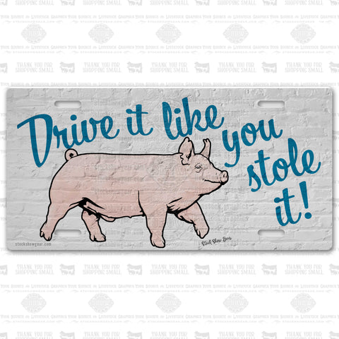 "Yorkshire Pig-""Drive It Like You Stole It"" License Plate"