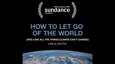 How to Let Go of the World and Love All Things Climate Can't Change Documentary
