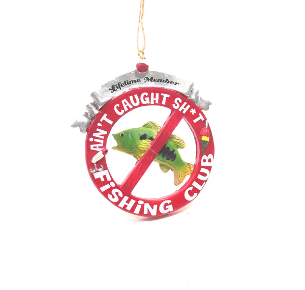 Aint Caught Sh*t FISHING CLUB Ornament in Resin by The JWM Collection