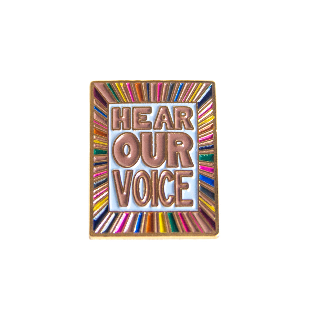 HEAR OUR VOICE ENAMEL PIN