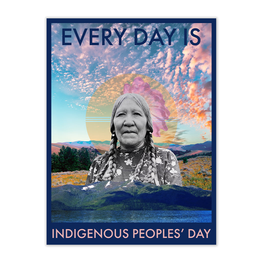 EVERY DAY IS INDIGENOUS PEOPLES DAY FINE ART PRINT