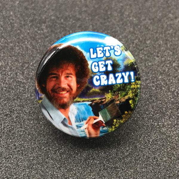 Bob Ross 'Let's Get Crazy' Button