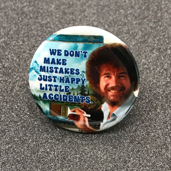 Bob Ross 'We Don't Make Mistakes' Button
