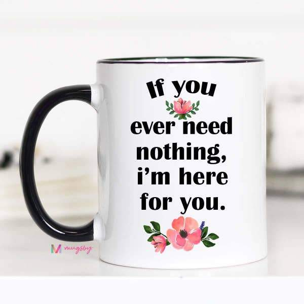 If You Need Anything - Coffee Mug -  kiss-my-chic-boutique.myshopify.com