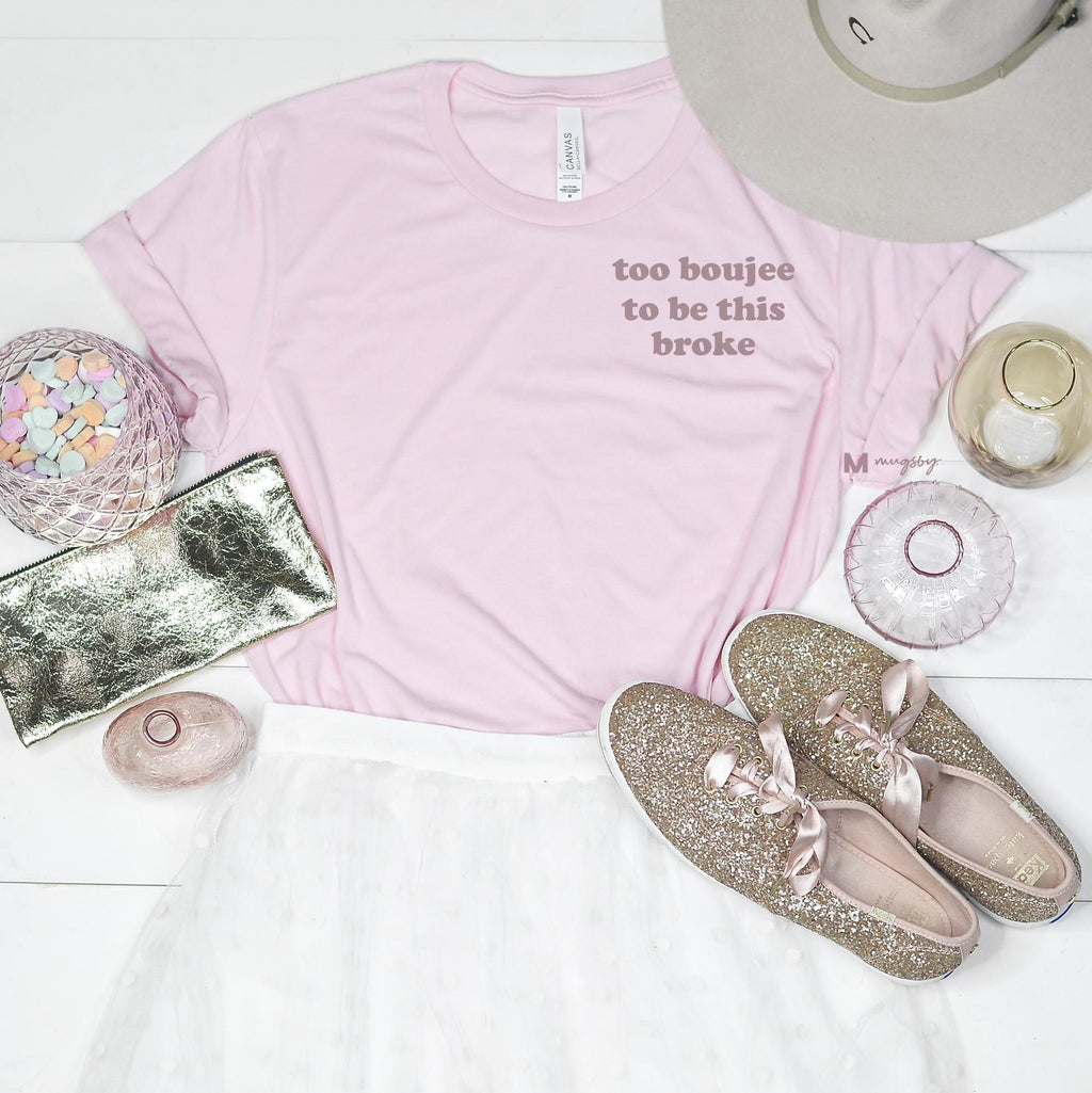 Too Boujee To be This Broke Tee -  kiss-my-chic-boutique.myshopify.com