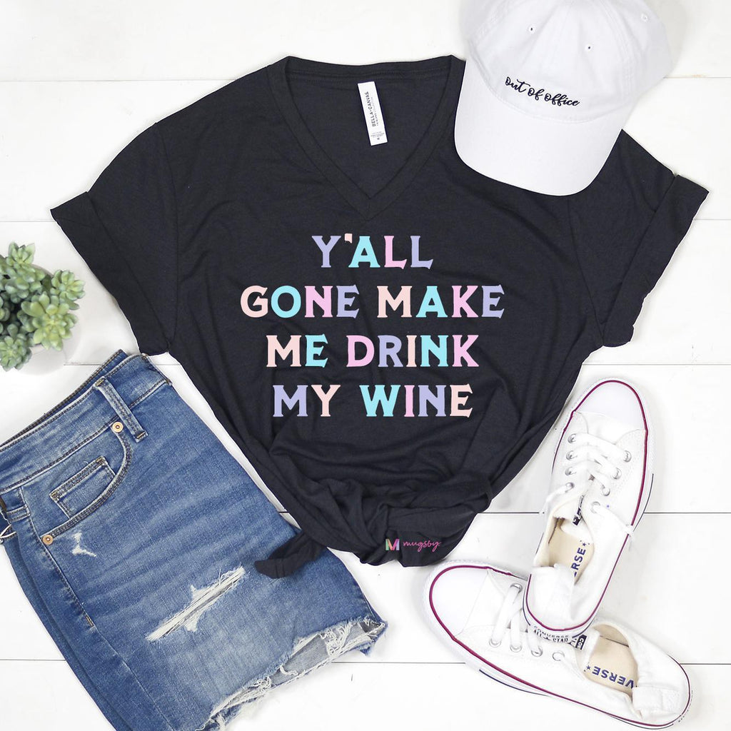 Y'all Gone Make Me Drink My Wine Tee -  kiss-my-chic-boutique.myshopify.com