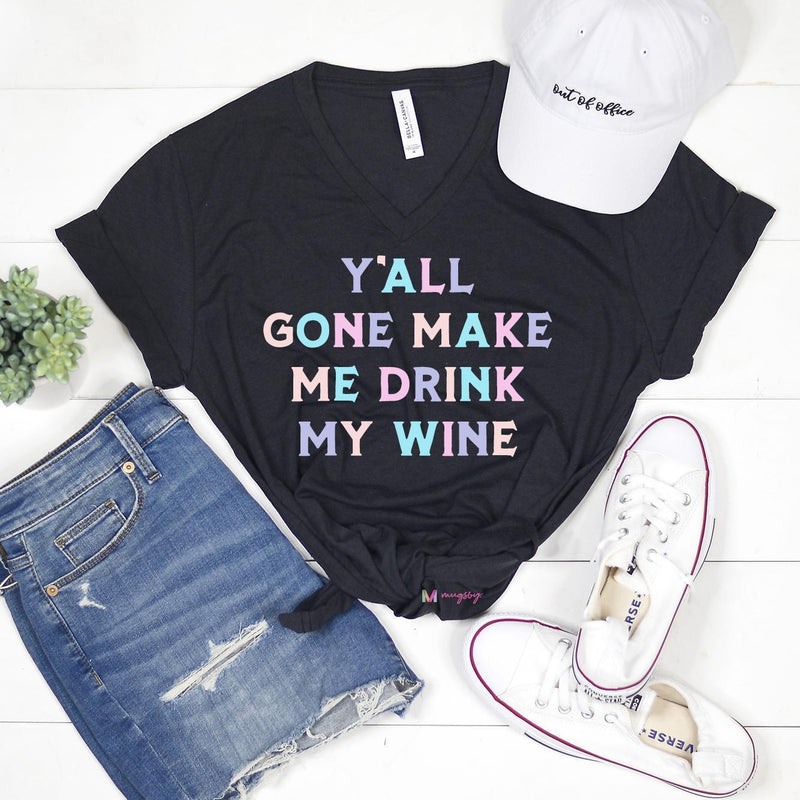Y'all Gone Make Me Drink My Wine Tee - Kiss My Chic Boutique