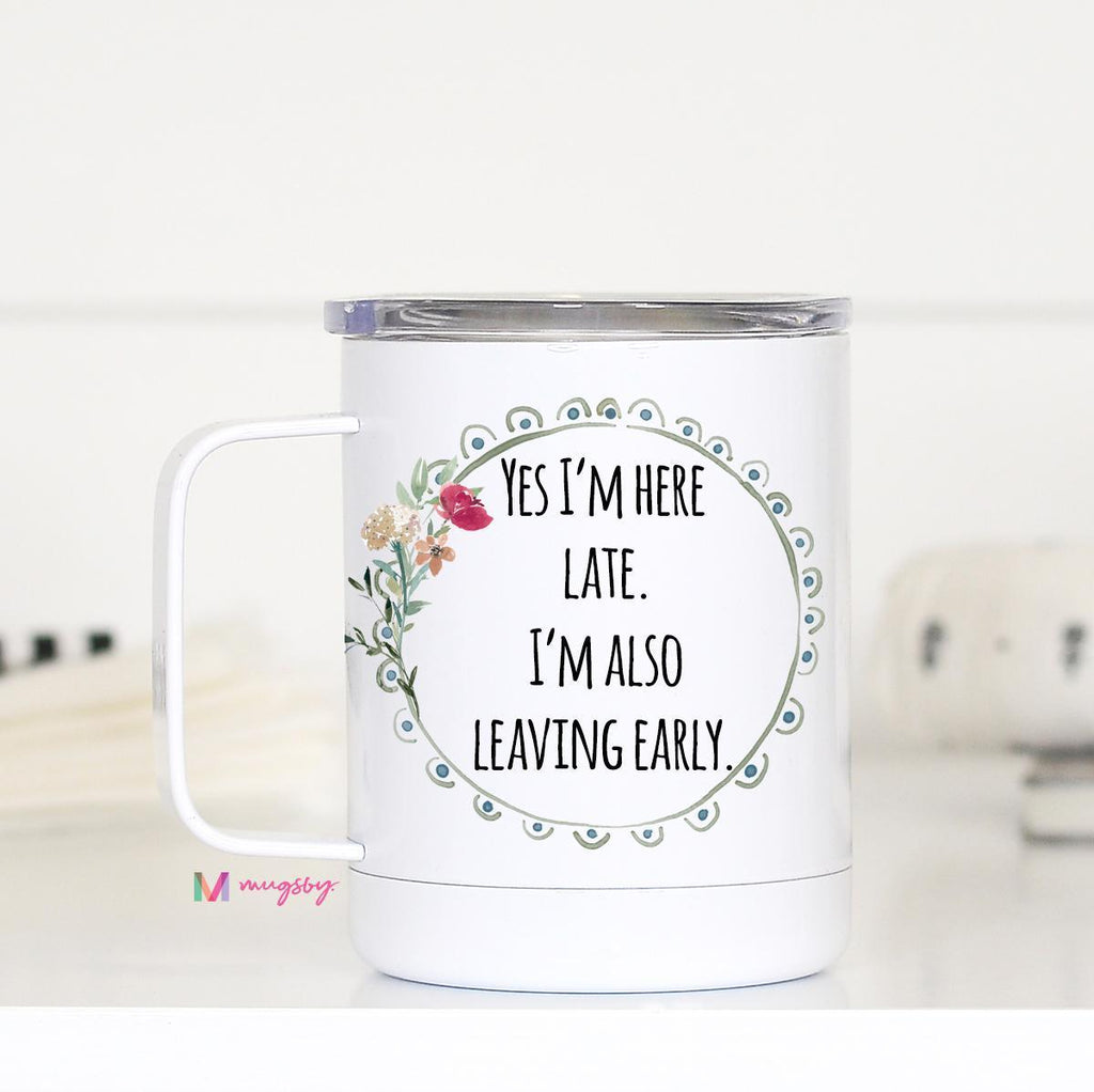 Yes I'm Late, Also I'm Leaving Early - Travel Mug with Handle -  kiss-my-chic-boutique.myshopify.com