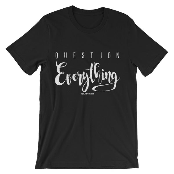 """Question Everything"" Unisex Short Sleeve Tee"
