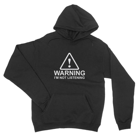 Warning I'm Not Listening Funny Annoyed Ignored  - Hoodie Unisex