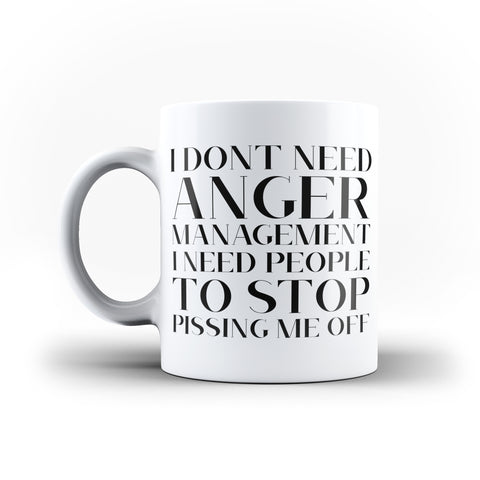 I Don't Need Anger Management Funny Quote - White Magic And Inner Color Mug(mugs near me,mug website)