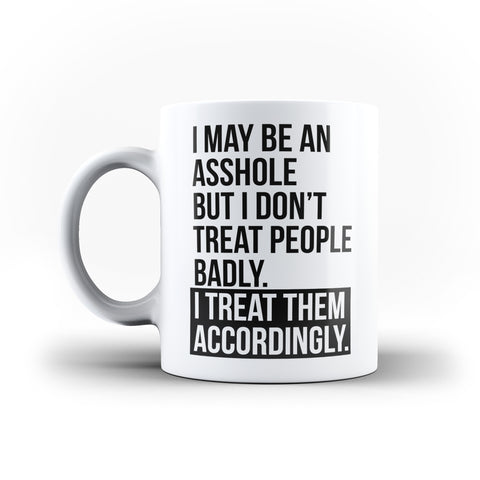 I May Be An Asshole But I Treat People Accordingly Funny Quote - White Magic And Inner Color Mug(mugs near me,mug website)