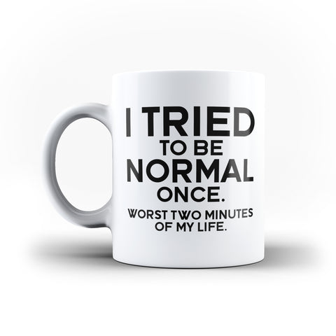 I Tried To Be Normal Once Funny Quote - White Magic And Inner Color Mug(mugs near me,mug website)