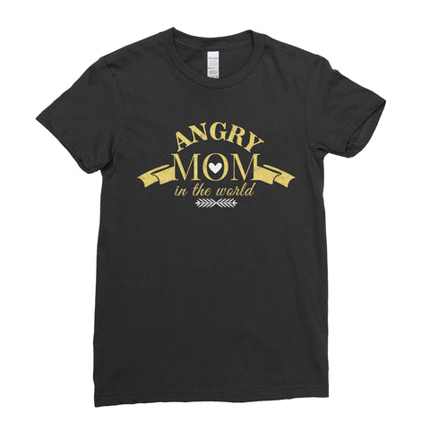 Mother's day T-Shirt Angry MOM in the World Cute Gold T Shirt For Women Ladies - Ai Printing - Ai Printing