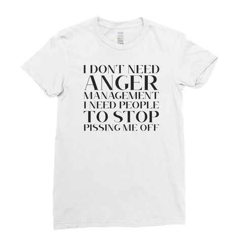 I Don't Need Anger Management Funny Quote - Women T-shirt(unq clothing,unique t shirts women's,unique shirts for mens,interesting t shirts designs,classy t shirt,Covid t shirt)