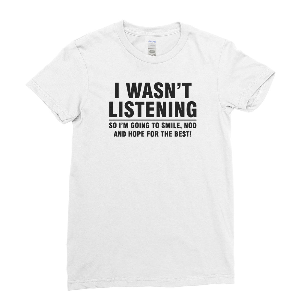 I Wasn't Listening So Im Going to Smile Cool Funny - T-shirt - Womens - Ai Printing