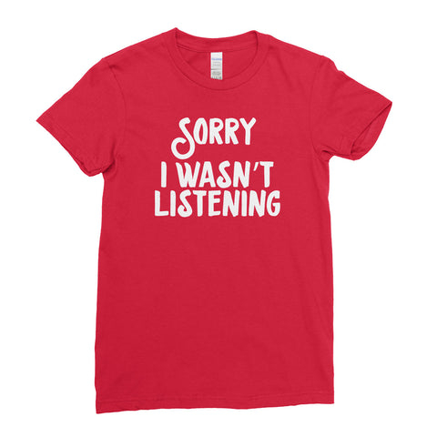 Sorry I Wasn't  Listening T Shirt Funny Cool Rude  - T-shirt - Womens - Ai Printing