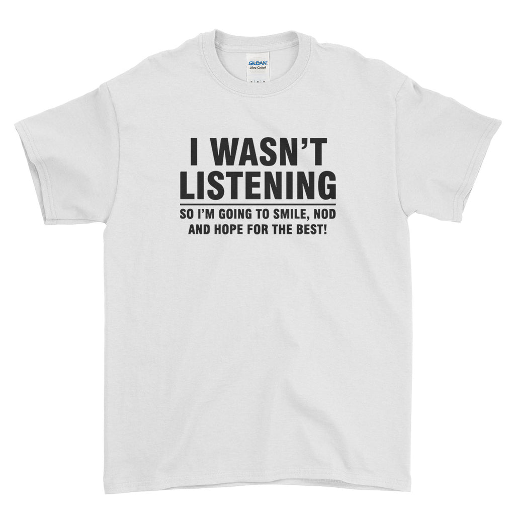 I Wasn't Listening So Im Going to Smile Cool Funny  - T-shirt - Mens - Ai Printing