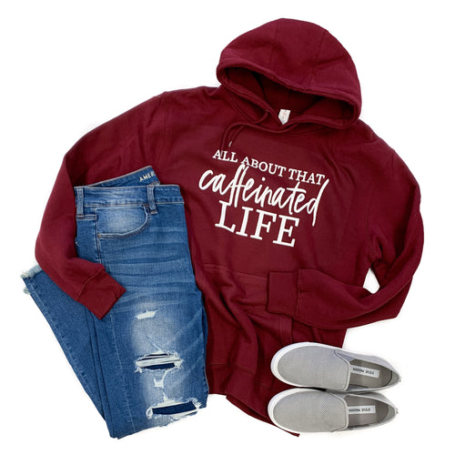 All About That Caffeinated Life Maroon Fleece Hoodie  |  White Ink