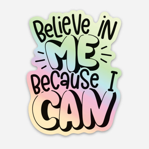 Believe in Me Because I Can Holographic Vinyl Sticker