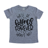 We'll be friends forever won't we gray kids tee